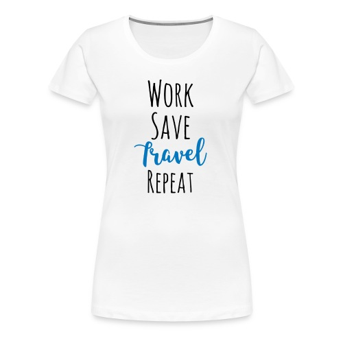 Work Save Travel Repeat - Frauen Premium T-Shirt