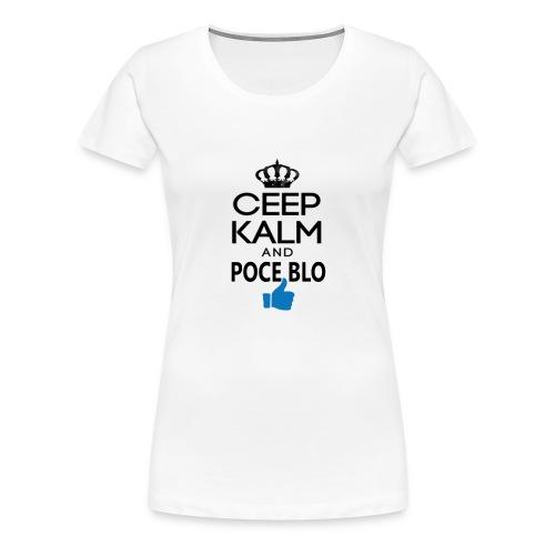 Keep calm and POCE BLO - T-shirt Premium Femme