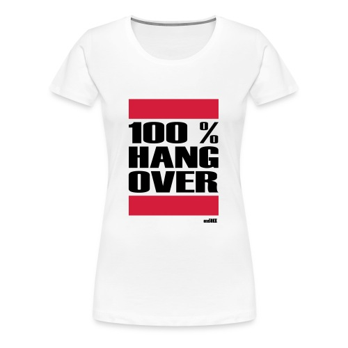 100 % HANGOVER - Frauen Premium T-Shirt