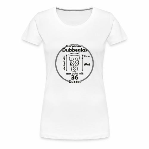 Das Dubbeglas schwarz - Frauen Premium T-Shirt