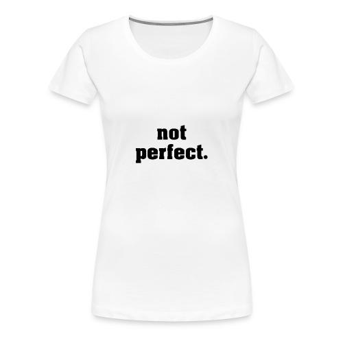 not perfect - Frauen Premium T-Shirt