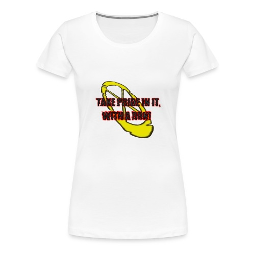 TAKE PRIDE IN IT, WITH A DON! - Frauen Premium T-Shirt