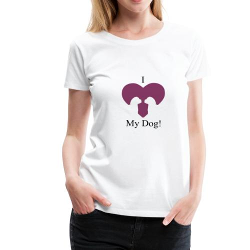 I Love My Dog - Hund - Frauen Premium T-Shirt