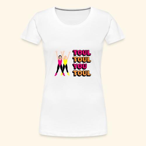 Toul Toul You Toul - T-shirt Premium Femme