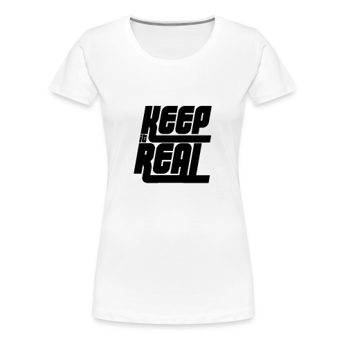 Keep it Real - Frauen Premium T-Shirt