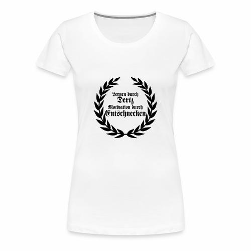 Lernen durch Schmerz Motivation durch Entsetzen - Frauen Premium T-Shirt