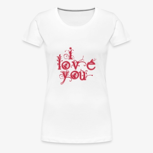 I LOVE YOU - Camiseta premium mujer