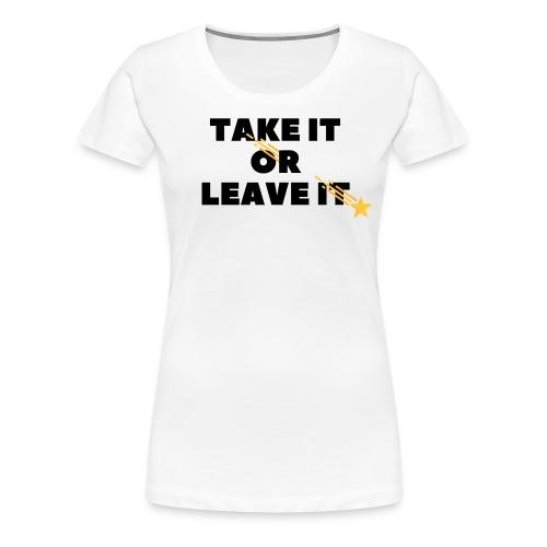 Take It Or Leave It - T-shirt Premium Femme