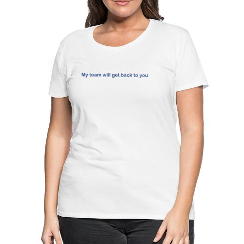 My team will get back to you - Dame premium T-shirt