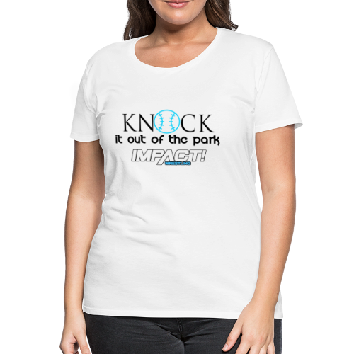 Knock it out of the park Impact wrestling - Women's Premium T-Shirt