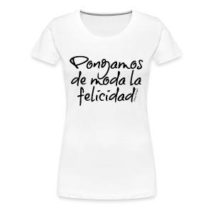 Pongamos de moda la felicidad design - Camiseta premium mujer