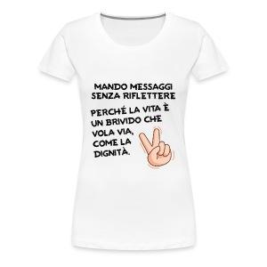 Mando messaggi senza riflettere... - Maglietta Premium da donna