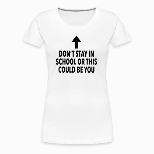 Don't stay in school - Frauen Premium T-Shirt