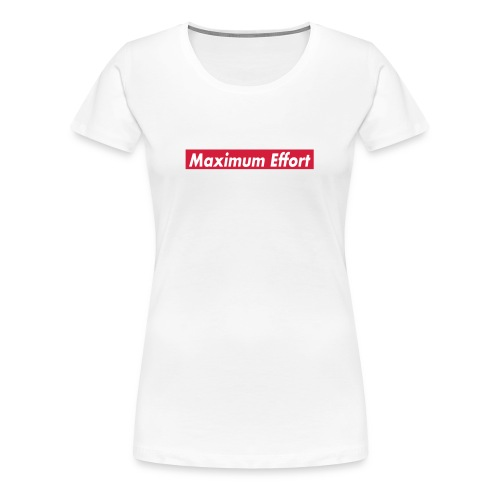 Maximum Effort - Vrouwen Premium T-shirt