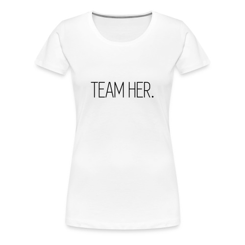 Team Her - Frauen Premium T-Shirt