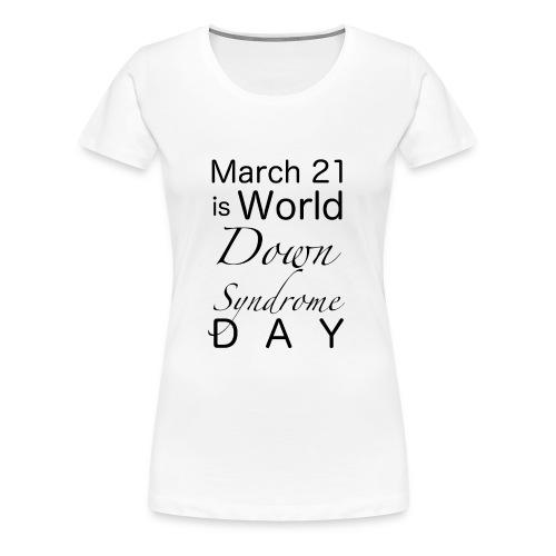 Down-Syndrome-Day!! - Frauen Premium T-Shirt