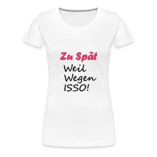 ZuSpaet Spreadshirt - Frauen Premium T-Shirt