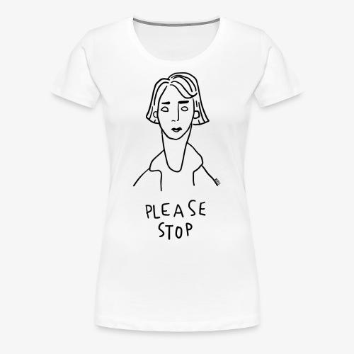 PLEASE STOP - T-shirt Premium Femme