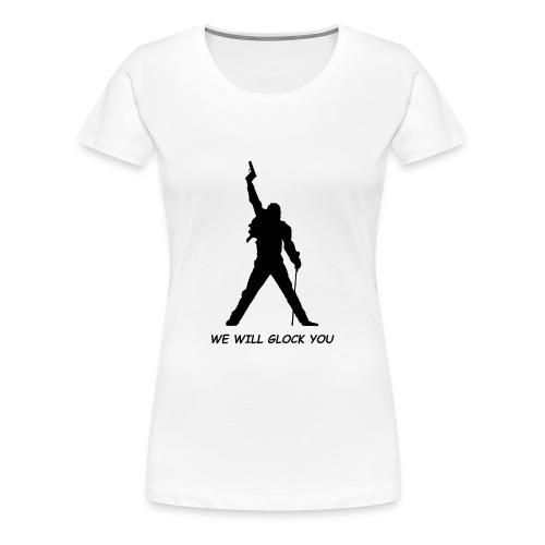 WE WILL GLOCK YOU - Frauen Premium T-Shirt