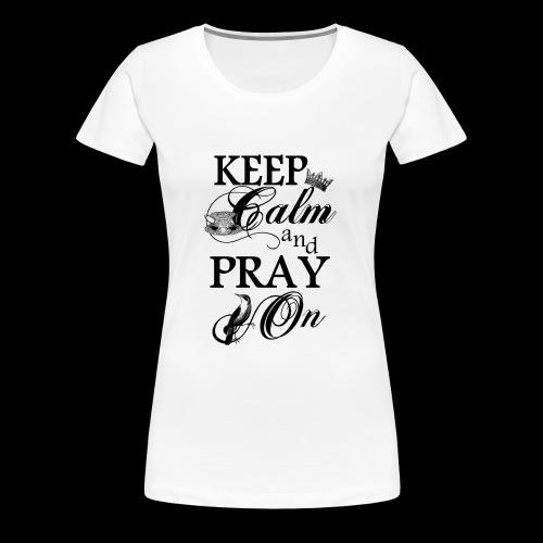 keep calm and pray on - Frauen Premium T-Shirt