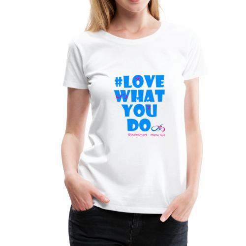 Love what you do - Triathlon für Frauen - Frauen Premium T-Shirt