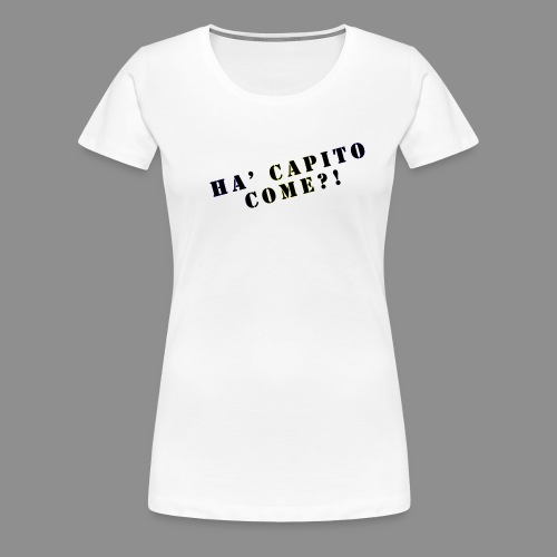 Magliette Ha' Capito Come?! - Maglietta Premium da donna