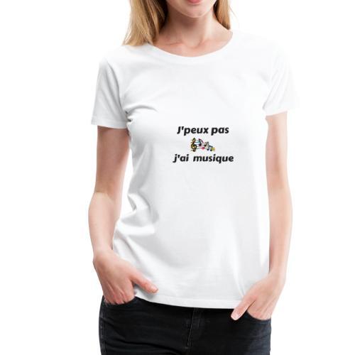 j'peux pas j'ai musique - T-shirt Premium Femme