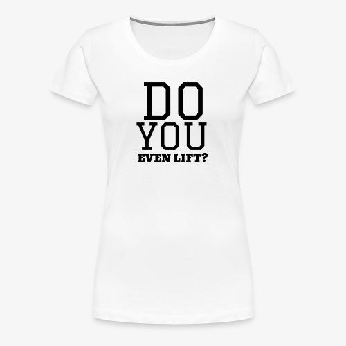 Doyouevenlift? - Frauen Premium T-Shirt