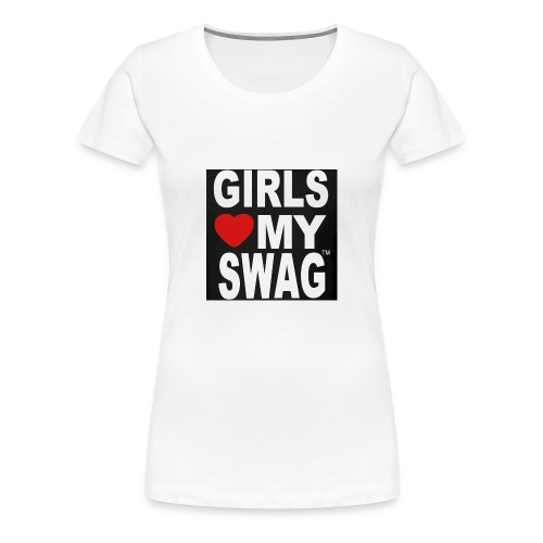 GIRLS LOVE MY SWAG T-SHIRT - Frauen Premium T-Shirt