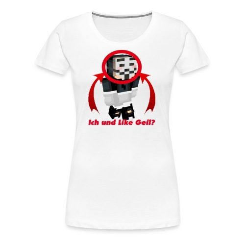 Ich und LikeGeil? - Frauen Premium T-Shirt