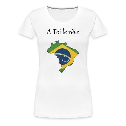 Collection A Toi le rêve - Brésil - T-shirt Premium Femme