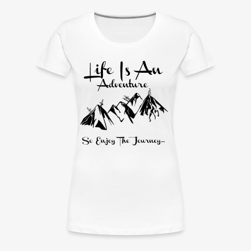 Life Is An Adventure So Enjoy The Journey Design - Women's Premium T-Shirt