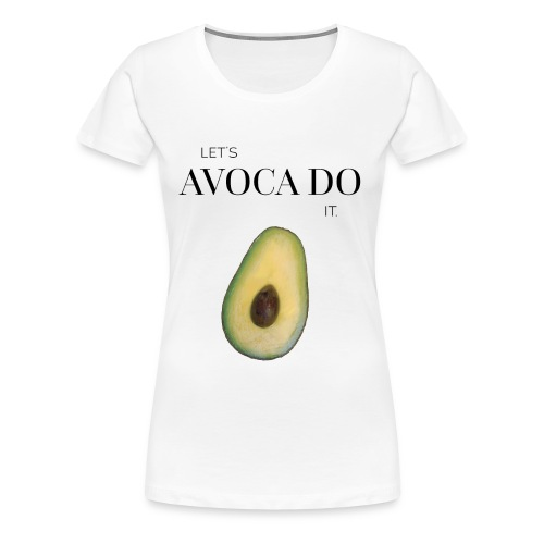 Let's Avoca Do It. - Frauen Premium T-Shirt