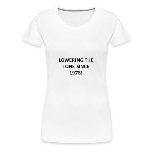 Lowering The Tone... - Women's Premium T-Shirt