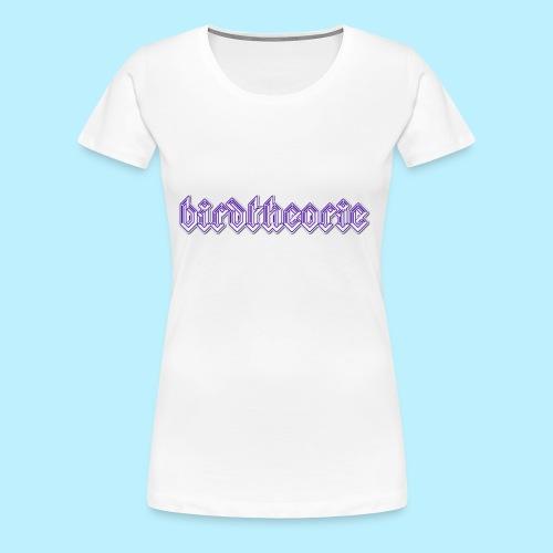 birdtheooooo - Vrouwen Premium T-shirt