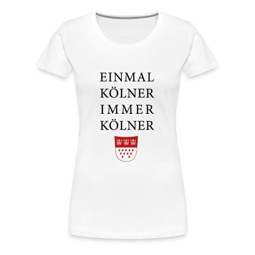 Einmal Kölner, immer Kölner - Frauen Premium T-Shirt