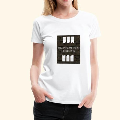 Stay back fake friend !! - T-shirt Premium Femme