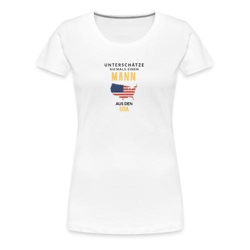 Unterschätze niemals einen Mann aus den USA! - Frauen Premium T-Shirt