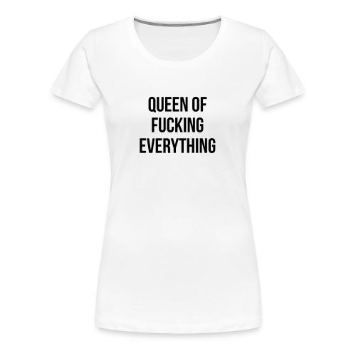Queen of f***** everything - Frauen Premium T-Shirt