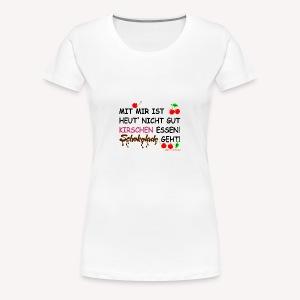 nicht gut Kirschen essen - Frauen Premium T-Shirt