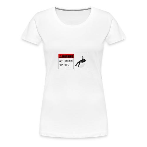 WARNING : MAY CONTAIN SUPLEXES - Women's Premium T-Shirt