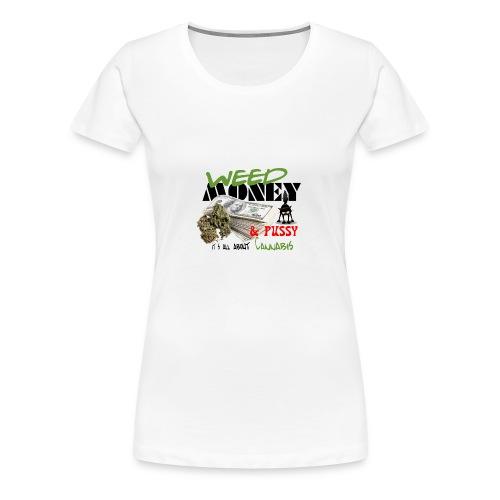 Weed Money & Pussy - Vrouwen Premium T-shirt