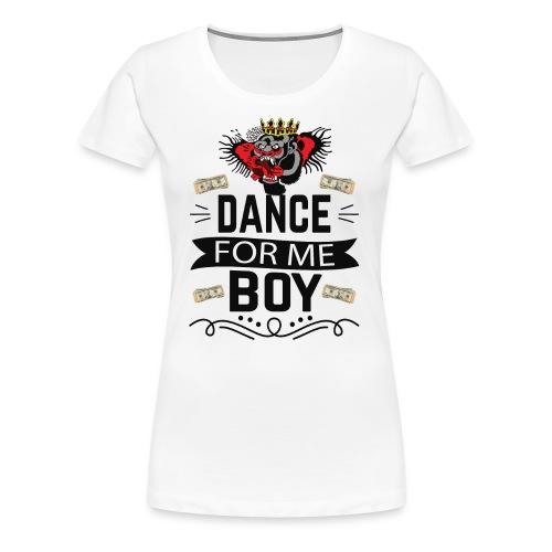 Dance for me boy - Women's Premium T-Shirt