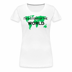 I'm a citizen of the world. - Women's Premium T-Shirt