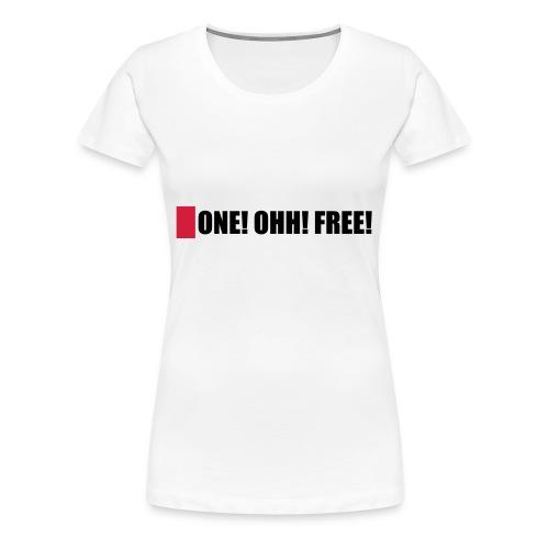ONE! OHH! FREE! - Frauen Premium T-Shirt