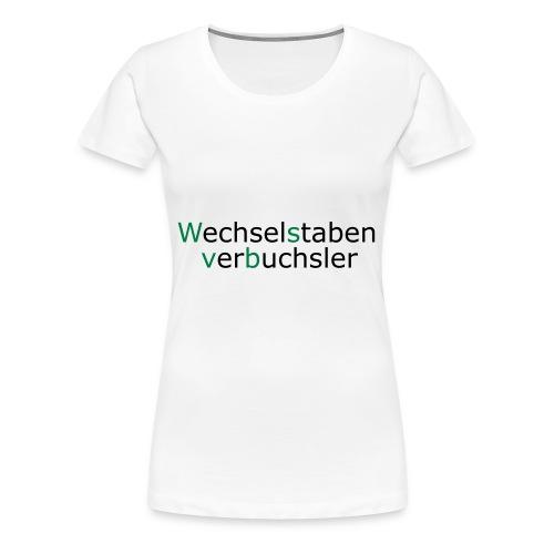 Wechselstabenverbuchsler - Buchstabenverwechsler - Frauen Premium T-Shirt