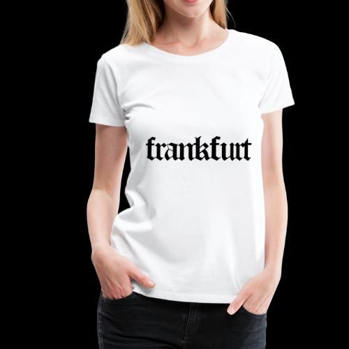 Frankfurt Frankfurt - Frauen Premium T-Shirt