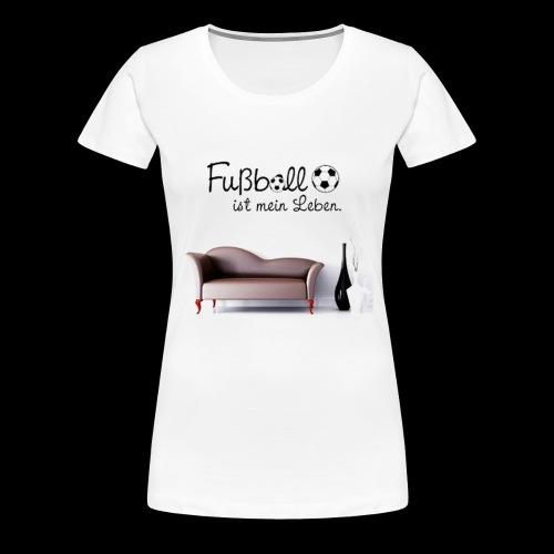 Fussball ist mein Leben - Frauen Premium T-Shirt