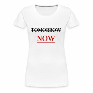 Tomorrow Now - Women's Premium T-Shirt