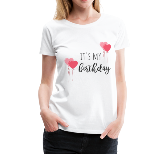 it's my birthday - Frauen Premium T-Shirt